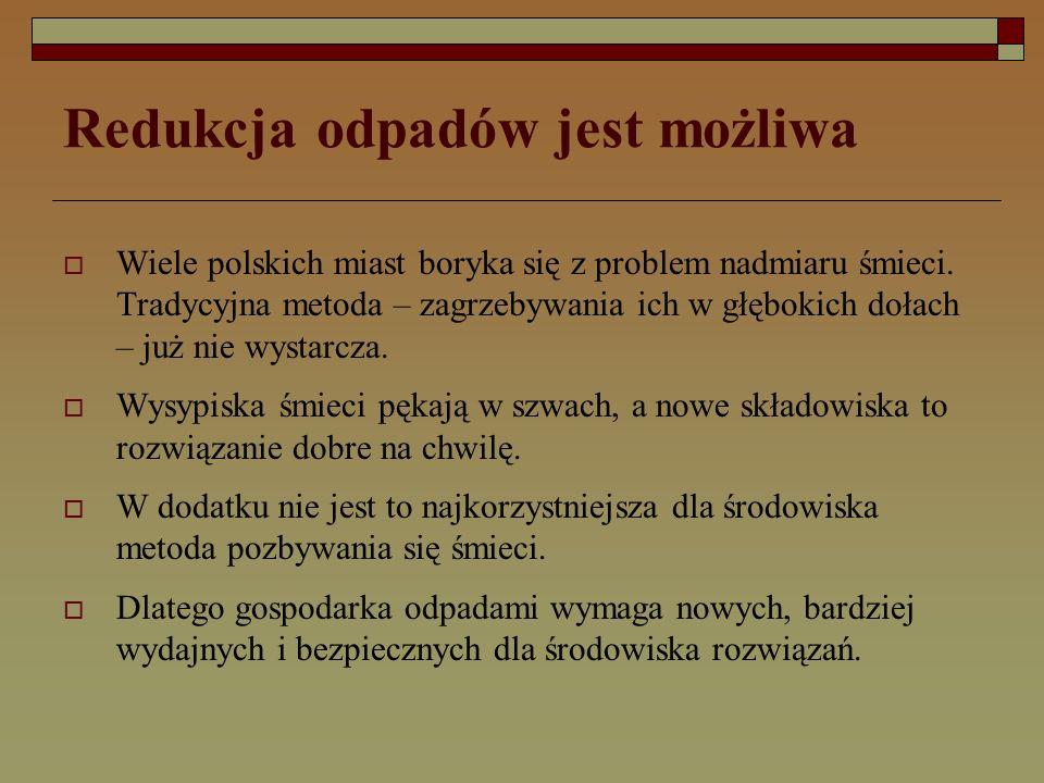 Redukcja odpadów jest możliwa  Wiele polskich miast boryka się z problem nadmiaru śmieci.