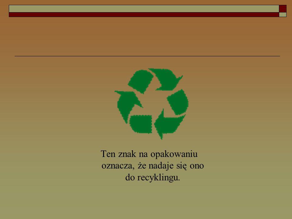 Ten znak na opakowaniu oznacza, że nadaje się ono do recyklingu.