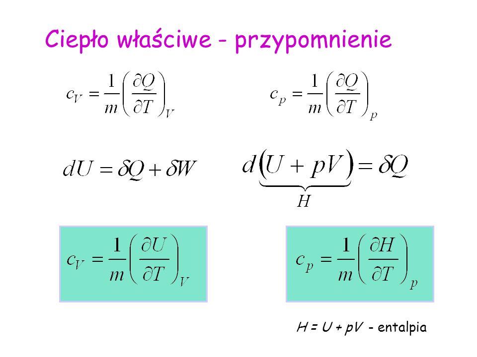Ciepło właściwe - przypomnienie H = U + pV - entalpia