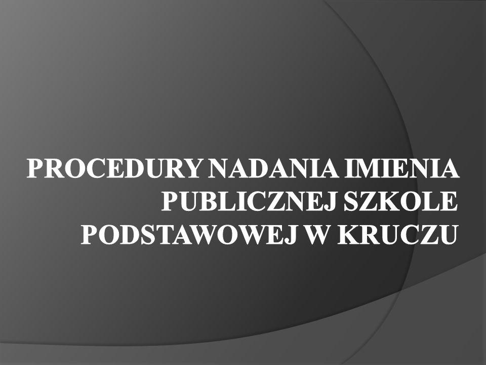 Celem niniejszej procedury jest określenie zasad nadania imienia Publicznej Szkole Podstawowej w Kruczu.
