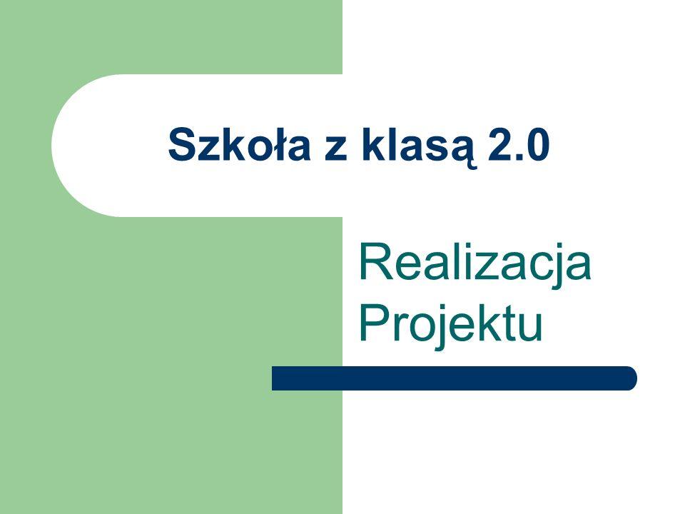Szkoła z klasą 2.0 Realizacja Projektu