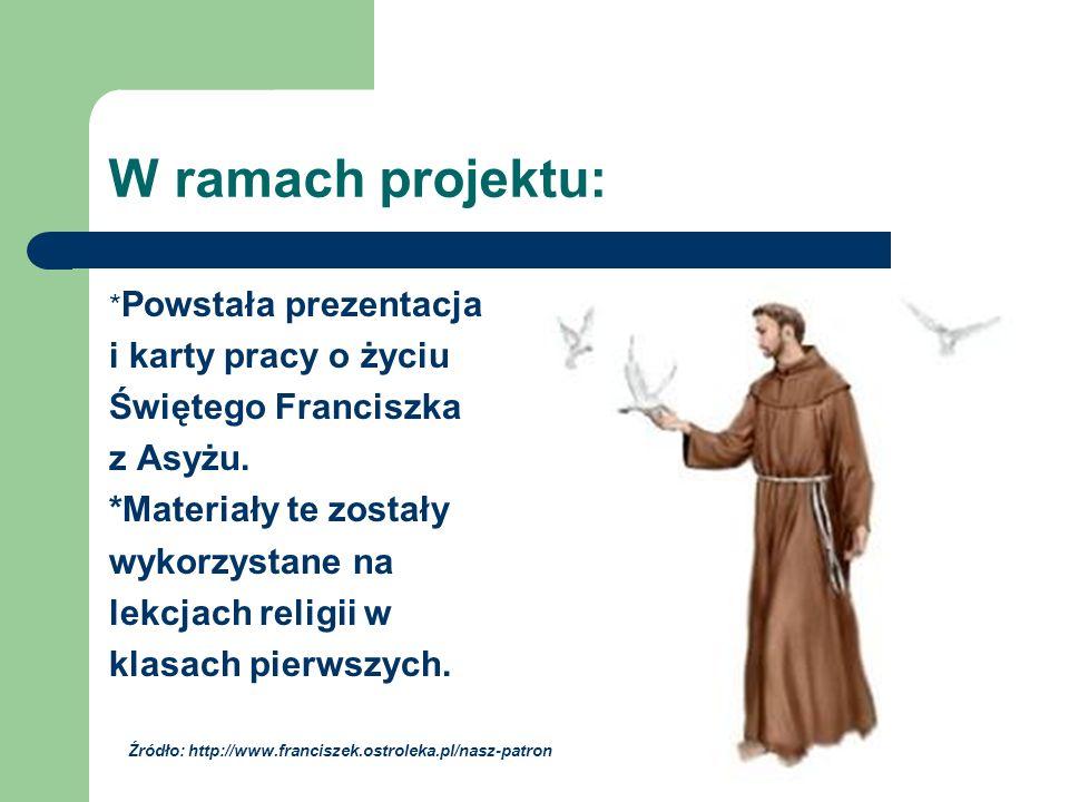 W ramach projektu: * Powstała prezentacja i karty pracy o życiu Świętego Franciszka z Asyżu.