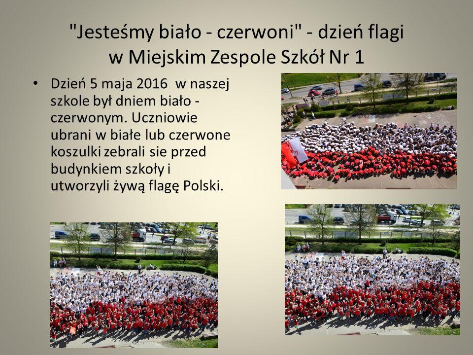Jesteśmy biało - czerwoni - dzień flagi w Miejskim Zespole Szkół Nr 1 Dzień 5 maja 2016 w naszej szkole był dniem biało - czerwonym.