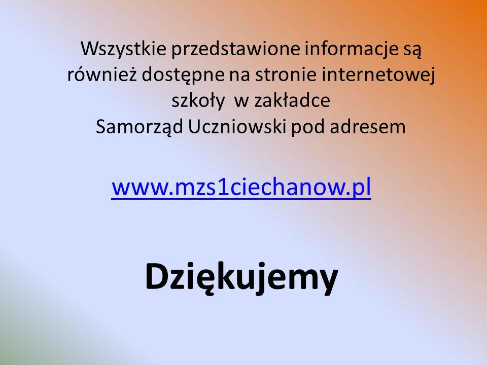 Wszystkie przedstawione informacje są również dostępne na stronie internetowej szkoły w zakładce Samorząd Uczniowski pod adresem www.mzs1ciechanow.pl Dziękujemy