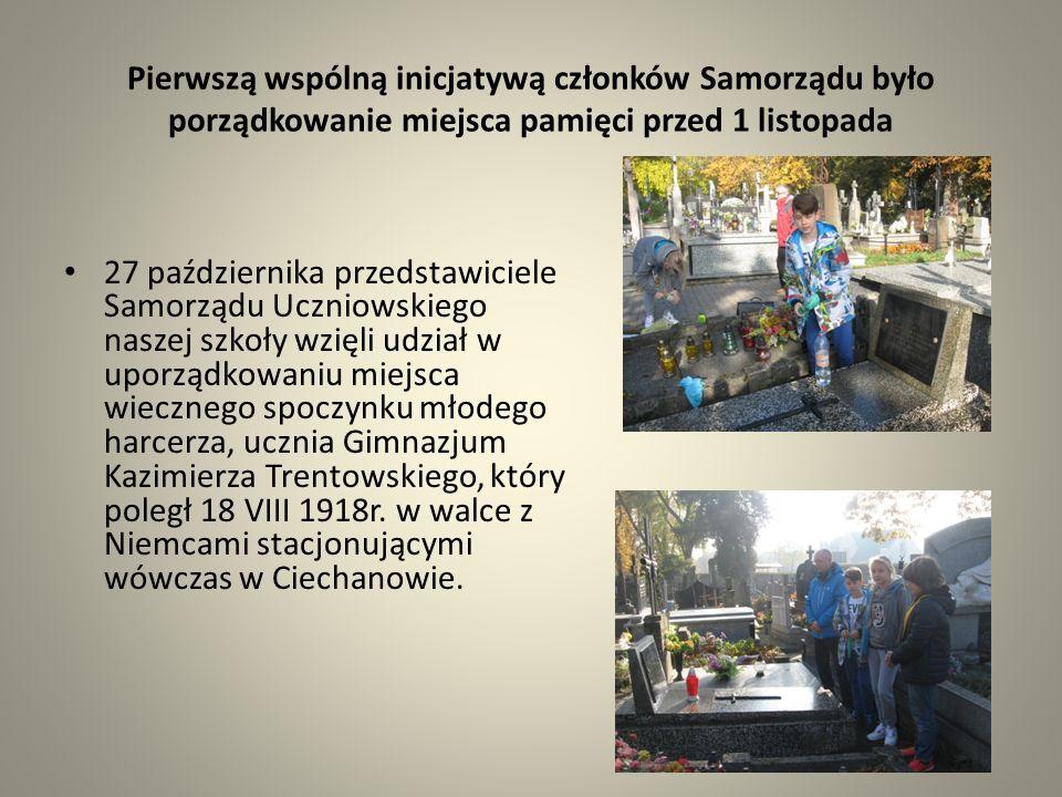 Pierwszą wspólną inicjatywą członków Samorządu było porządkowanie miejsca pamięci przed 1 listopada 27 października przedstawiciele Samorządu Uczniowskiego naszej szkoły wzięli udział w uporządkowaniu miejsca wiecznego spoczynku młodego harcerza, ucznia Gimnazjum Kazimierza Trentowskiego, który poległ 18 VIII 1918r.
