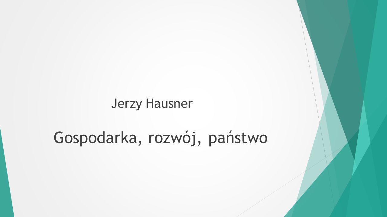 Jerzy Hausner Gospodarka, rozwój, państwo