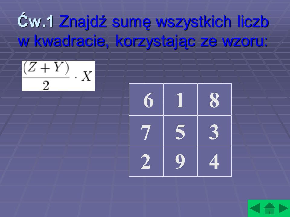 Ćw.1 Znajdź sumę wszystkich liczb w kwadracie, korzystając ze wzoru: 7 618 53 294