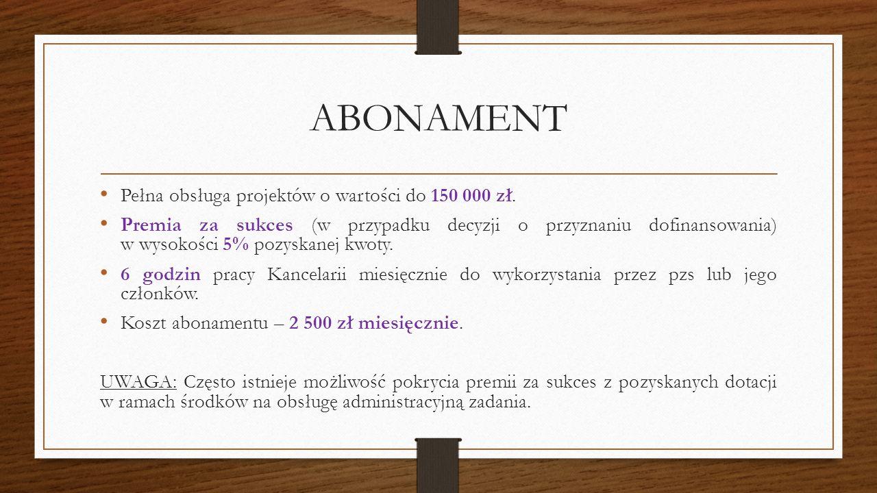 ABONAMENT Pełna obsługa projektów o wartości do 150 000 zł.