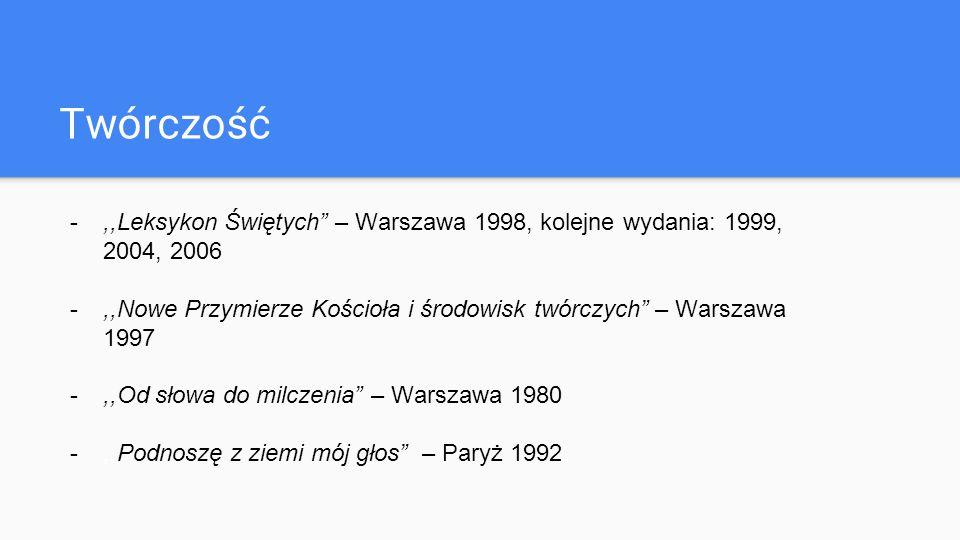 Twórczość -,,Leksykon Świętych – Warszawa 1998, kolejne wydania: 1999, 2004, 2006 -,,Nowe Przymierze Kościoła i środowisk twórczych – Warszawa 1997 -,,Od słowa do milczenia – Warszawa 1980 -,,Podnoszę z ziemi mój głos – Paryż 1992