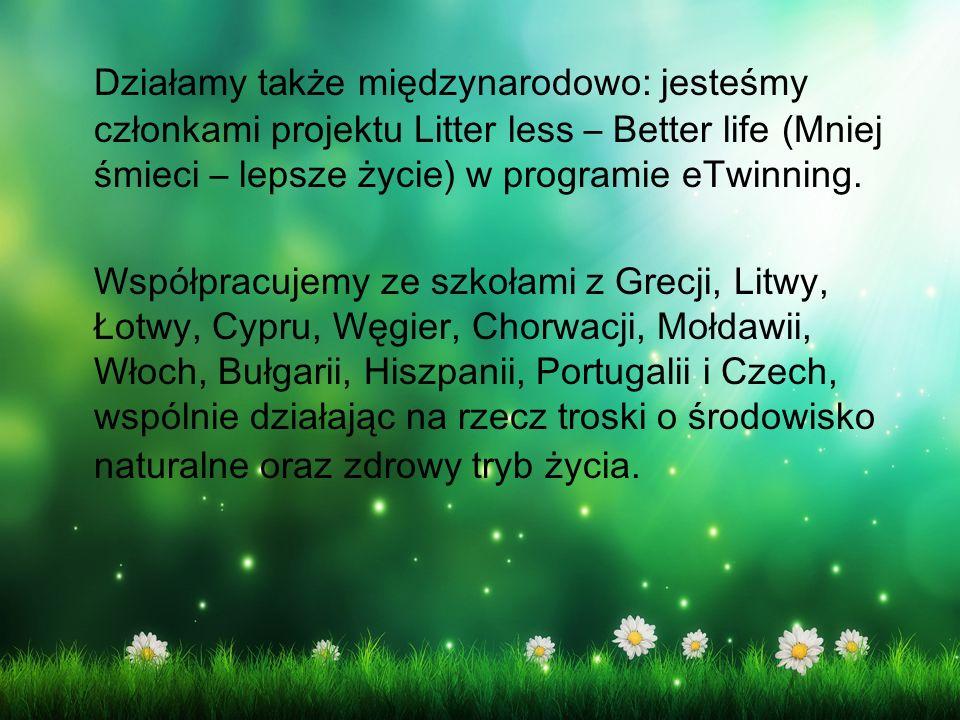 Działamy także międzynarodowo: jesteśmy cz ł onkami projektu Litter less – Better life (Mniej śmieci – lepsze życie) w programie eTwinning.