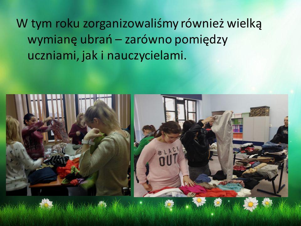 W tym roku zorganizowaliśmy również wielką wymianę ubrań – zarówno pomiędzy uczniami, jak i nauczycielami.