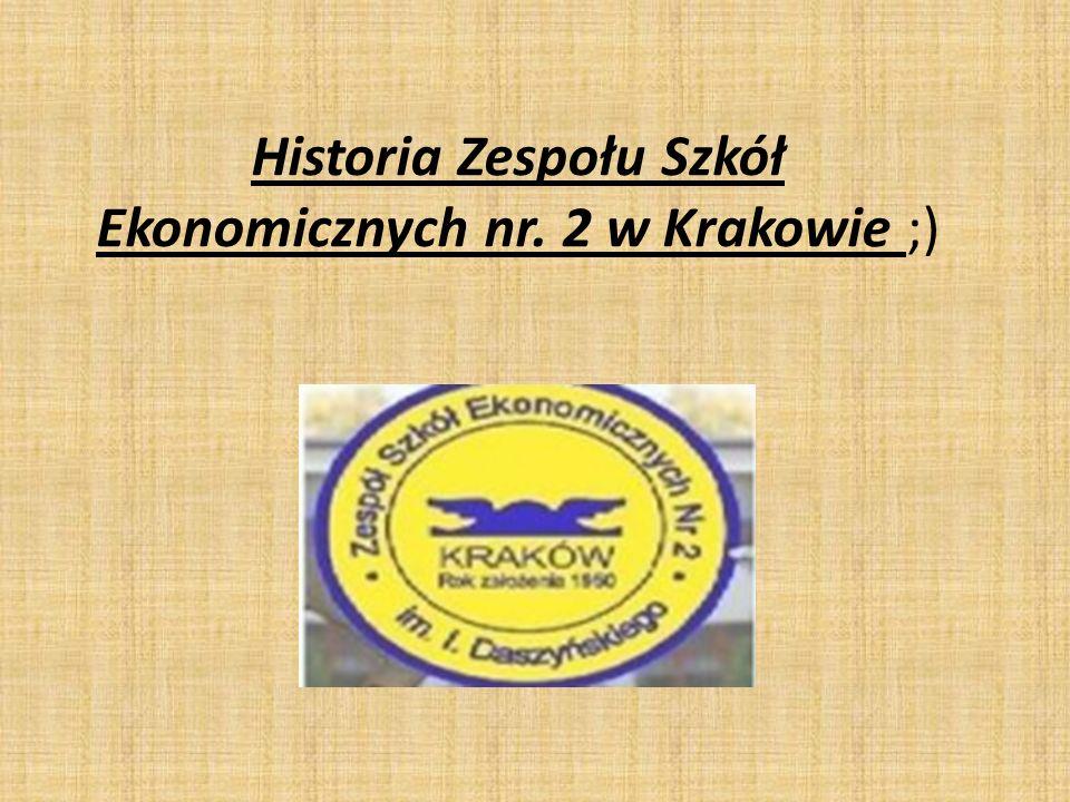 Historia Zespołu Szkół Ekonomicznych nr. 2 w Krakowie ;)