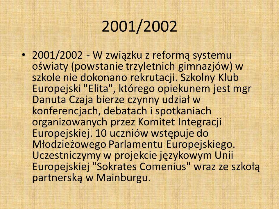 2001/2002 2001/2002 - W związku z reformą systemu oświaty (powstanie trzyletnich gimnazjów) w szkole nie dokonano rekrutacji. Szkolny Klub Europejski