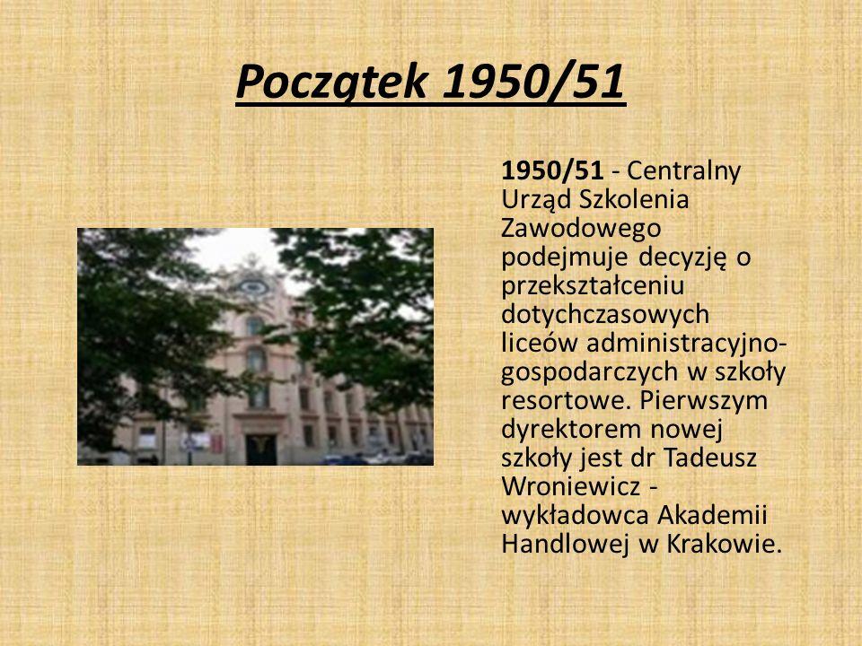 Początek 1950/51 1950/51 - Centralny Urząd Szkolenia Zawodowego podejmuje decyzję o przekształceniu dotychczasowych liceów administracyjno- gospodarcz