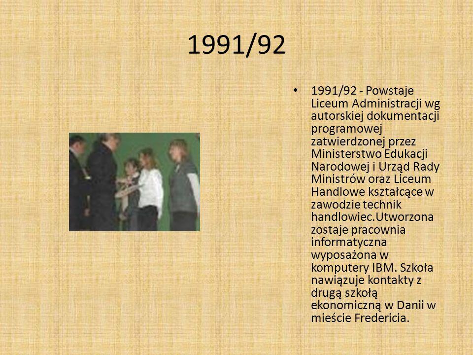 1991/92 1991/92 - Powstaje Liceum Administracji wg autorskiej dokumentacji programowej zatwierdzonej przez Ministerstwo Edukacji Narodowej i Urząd Rad