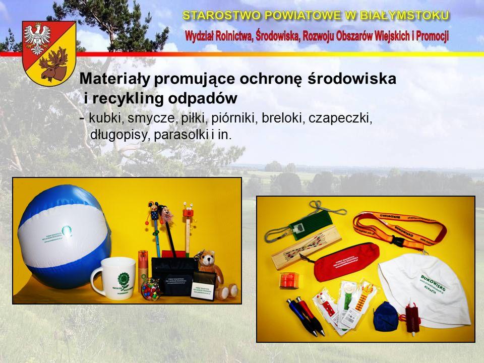 Materiały promujące ochronę środowiska i recykling odpadów - kubki, smycze, piłki, piórniki, breloki, czapeczki, długopisy, parasolki i in.