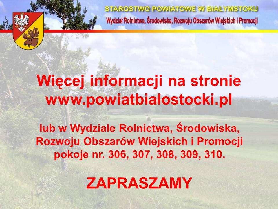 Więcej informacji na stronie www.powiatbialostocki.pl lub w Wydziale Rolnictwa, Środowiska, Rozwoju Obszarów Wiejskich i Promocji pokoje nr.