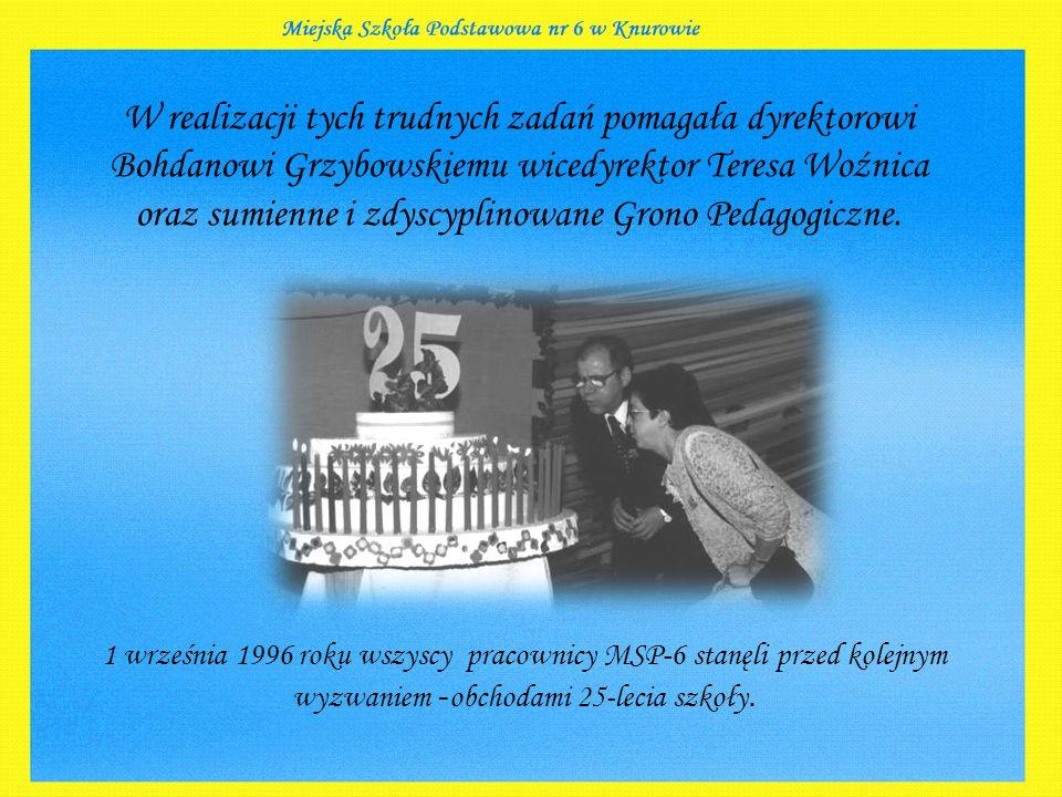 W realizacji tych trudnych zadań pomagała dyrektorowi Bohdanowi Grzybowskiemu wicedyrektor Teresa Woźnica oraz sumienne i zdyscyplinowane Grono Pedagogiczne.