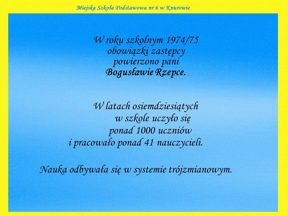 W roku szkolnym 1974/75 obowiązki zastępcy powierzono pani Bogusławie Rzepce.