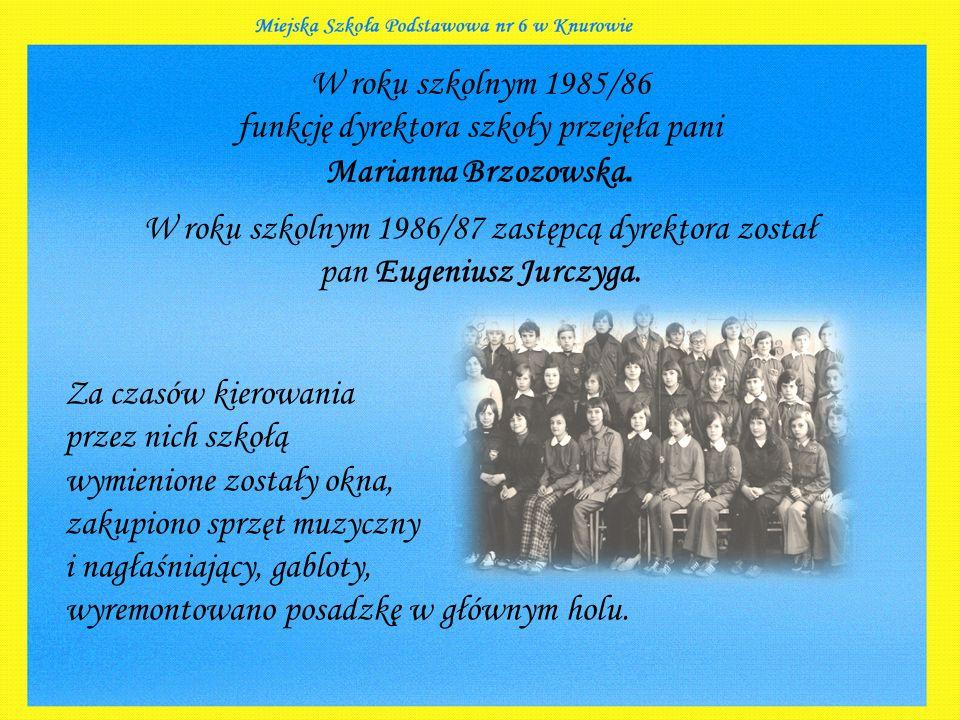 W roku szkolnym 1985/86 funkcję dyrektora szkoły przejęła pani Marianna Brzozowska.