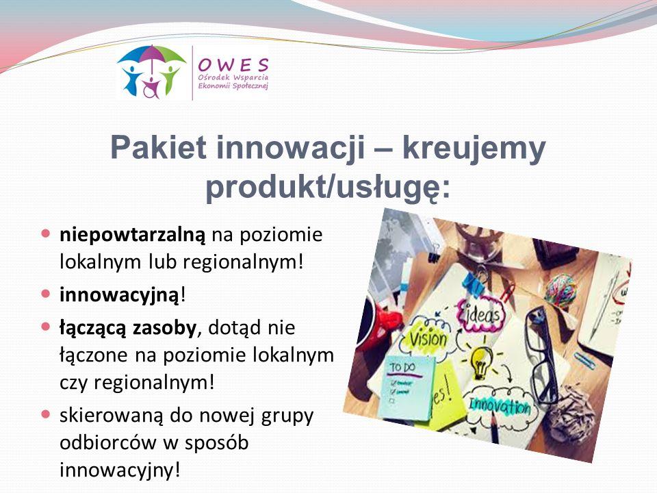 Pakiet innowacji – kreujemy produkt/usługę: niepowtarzalną na poziomie lokalnym lub regionalnym.