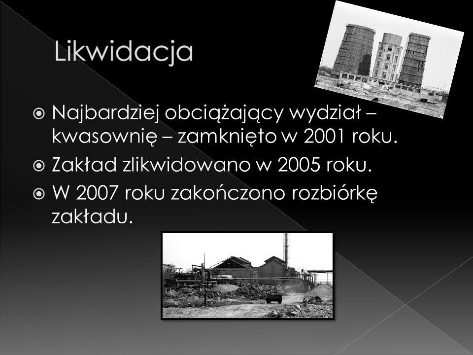  Najbardziej obciążający wydział – kwasownię – zamknięto w 2001 roku.