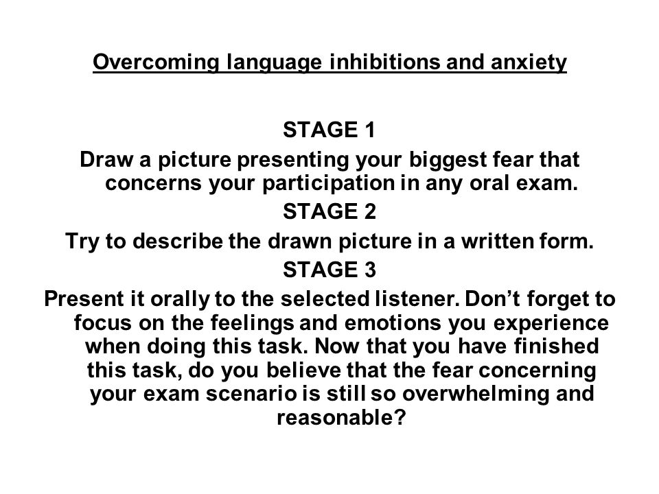 Overcoming language inhibitions and anxiety TASK 2 You can change your emotional states only when you become aware of them.