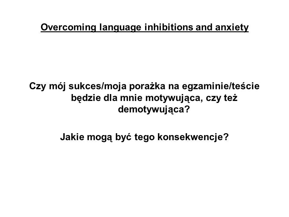 Overcoming language inhibitions and anxiety Jakiej reakcji nauczyciela egzaminującego/testującego moje umiejętności najbardziej się obawiam.