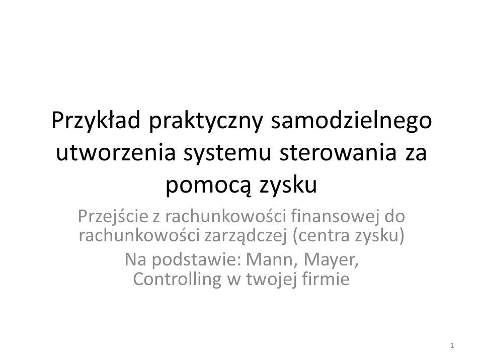 Przykład praktyczny samodzielnego utworzenia systemu sterowania za pomocą zysku Przejście z rachunkowości finansowej do rachunkowości zarządczej (cent