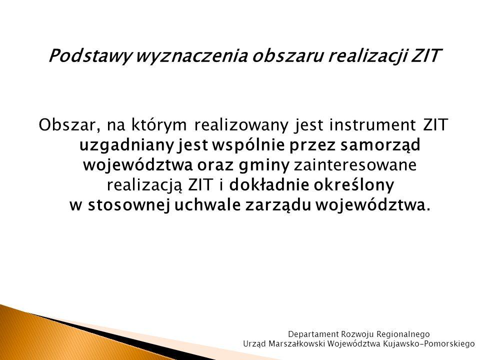 Podstawy wyznaczenia obszaru realizacji ZIT Obszar, na którym realizowany jest instrument ZIT uzgadniany jest wspólnie przez samorząd województwa oraz gminy zainteresowane realizacją ZIT i dokładnie określony w stosownej uchwale zarządu województwa.