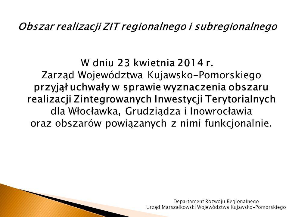 Obszar realizacji ZIT regionalnego i subregionalnego W dniu 23 kwietnia 2014 r.