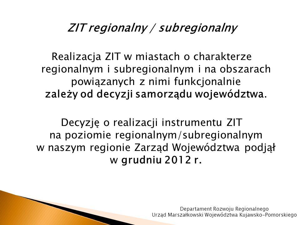 ZIT regionalny / subregionalny Realizacja ZIT w miastach o charakterze regionalnym i subregionalnym i na obszarach powiązanych z nimi funkcjonalnie zależy od decyzji samorządu województwa.