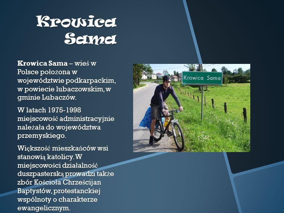 Krowica Sama Krowica Sama – wie ś w Polsce po ł o ż ona w województwie podkarpackim, w powiecie lubaczowskim, w gminie Lubaczów.
