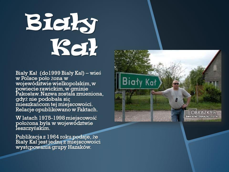 Biały Kał Bia ł y Ka ł (do1999 Bia ł y Ka ł ) – wie ś w Polsce po ł o ż ona w województwie wielkopolskim, w powiecie rawickim, w gminie Pakos ł aw.