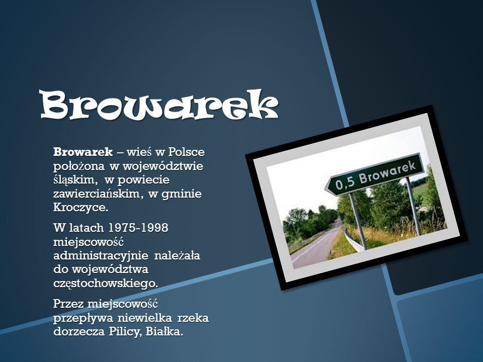 Browarek Browarek – wie ś w Polsce po ł o ż ona w województwie ś l ą skim, w powiecie zawiercia ń skim, w gminie Kroczyce.
