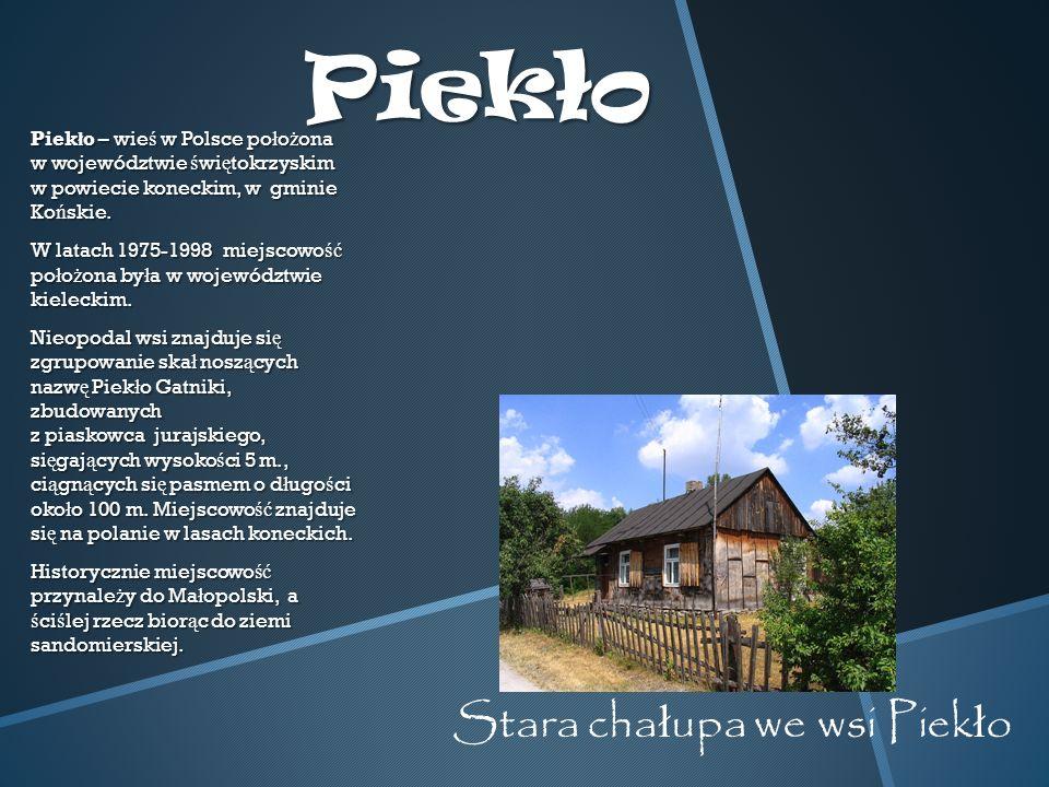 Piekło Piek ł o – wie ś w Polsce po ł o ż ona w województwie ś wi ę tokrzyskim w powiecie koneckim, w gminie Ko ń skie.
