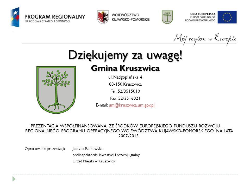 Dziękujemy za uwagę. Gmina Kruszwica ul. Nadgoplańska 4 88-150 Kruszwica Tel.