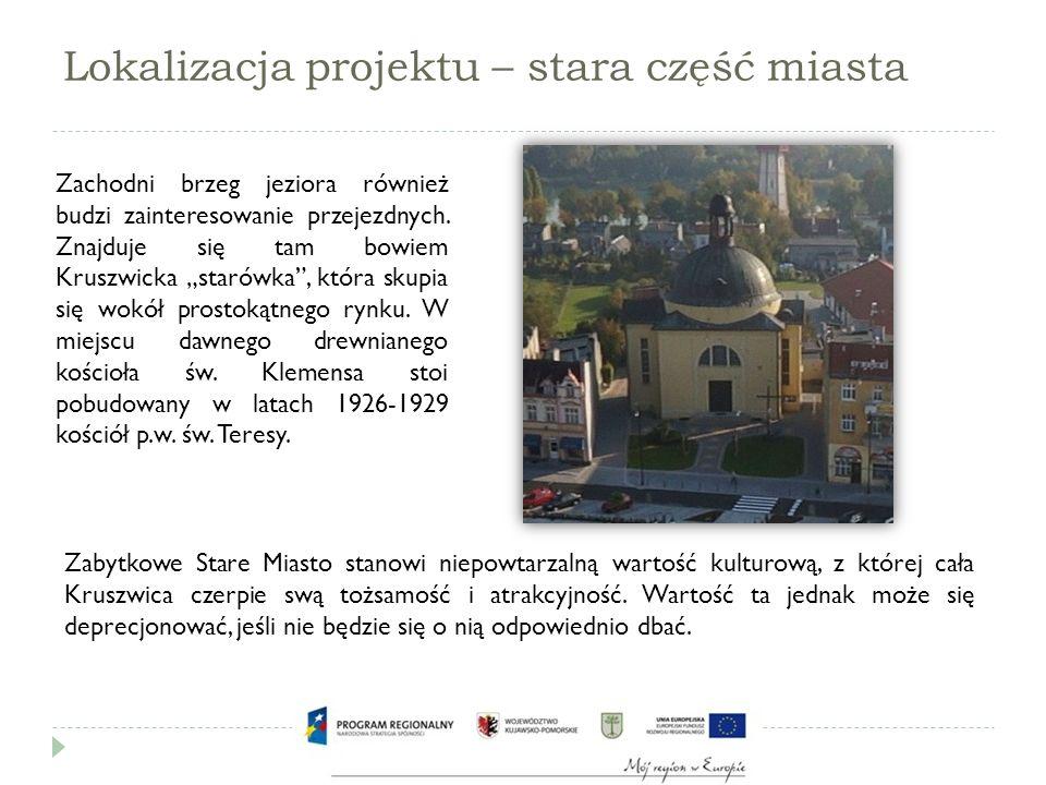 Lokalizacja projektu - gospodarka  Obszar starej części miasta przeznaczony do rewitalizacji jest ważny pod względem rozwoju handlu, turystyki i przedsiębiorczości.