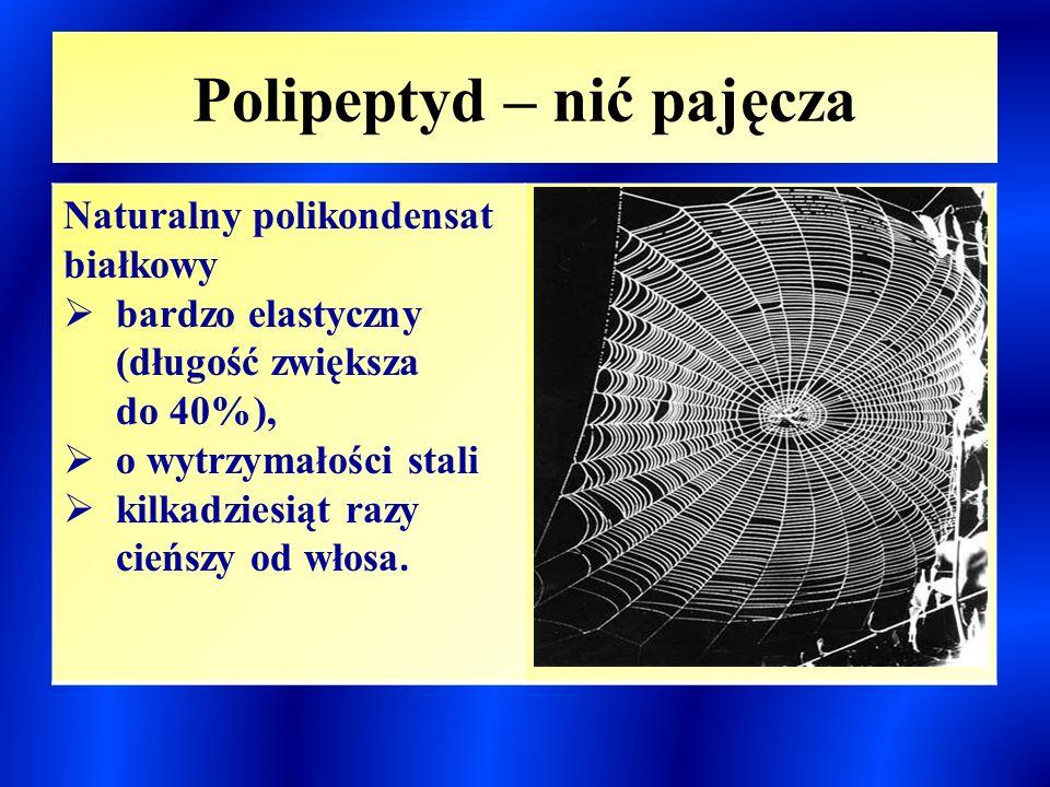 Polipeptyd – nić pajęcza Naturalny polikondensat białkowy  bardzo elastyczny (długość zwiększa do 40%),  o wytrzymałości stali  kilkadziesiąt razy