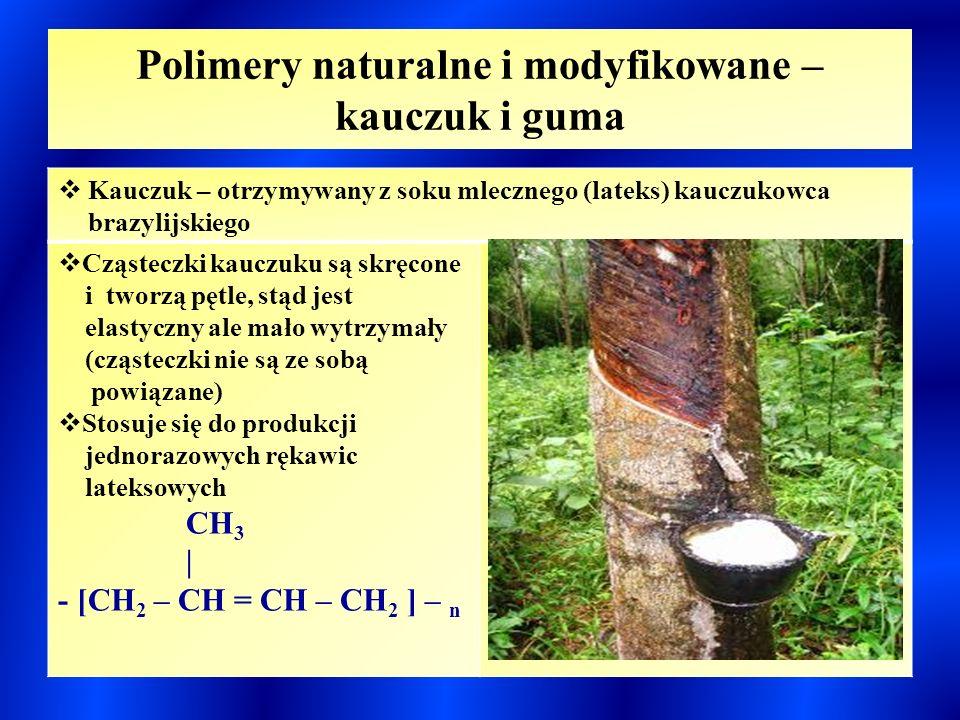 Polimery naturalne i modyfikowane – kauczuk i guma  Kauczuk – otrzymywany z soku mlecznego (lateks) kauczukowca brazylijskiego  Cząsteczki kauczuku