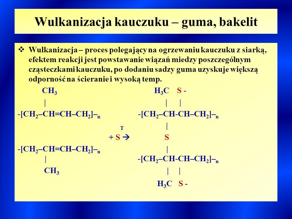 Wulkanizacja kauczuku – guma, bakelit  Wulkanizacja – proces polegający na ogrzewaniu kauczuku z siarką, efektem reakcji jest powstawanie wiązań mied