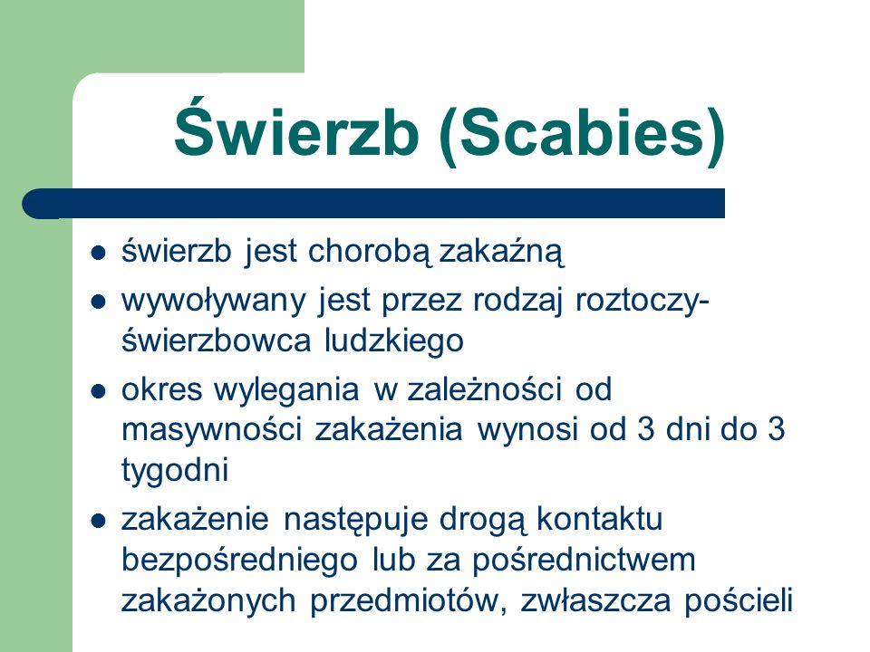 Świerzb (Scabies) świerzb jest chorobą zakaźną wywoływany jest przez rodzaj roztoczy- świerzbowca ludzkiego okres wylegania w zależności od masywności