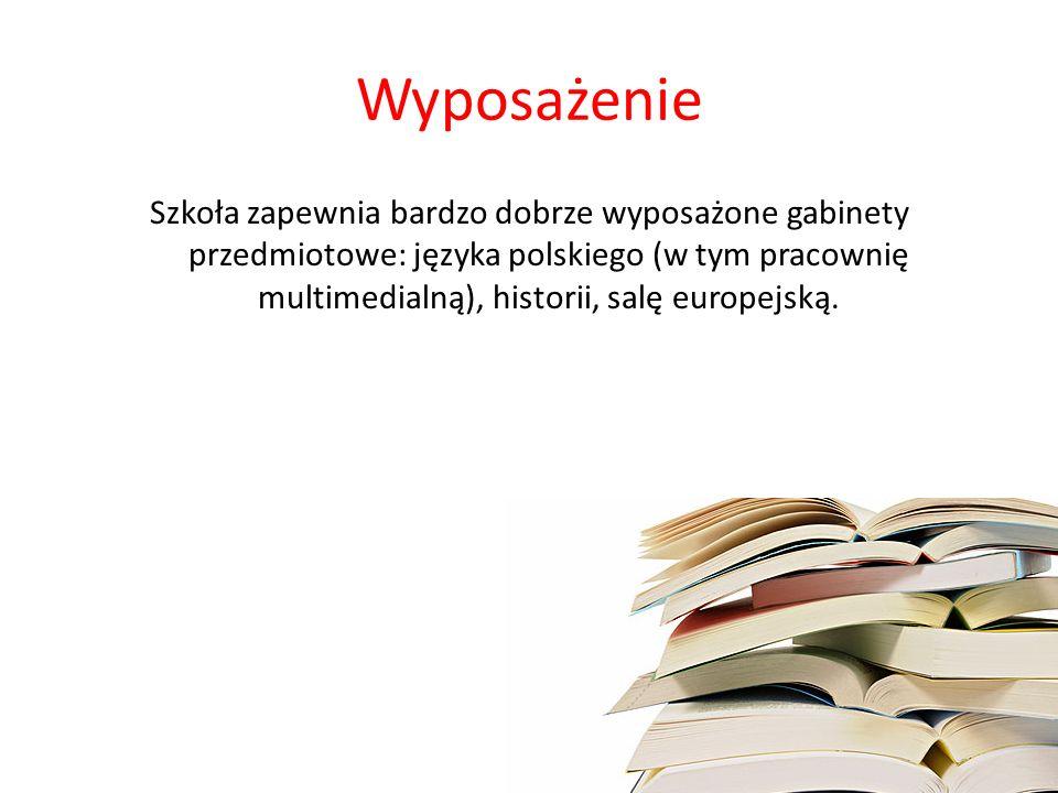 Wyposażenie Szkoła zapewnia bardzo dobrze wyposażone gabinety przedmiotowe: języka polskiego (w tym pracownię multimedialną), historii, salę europejską.