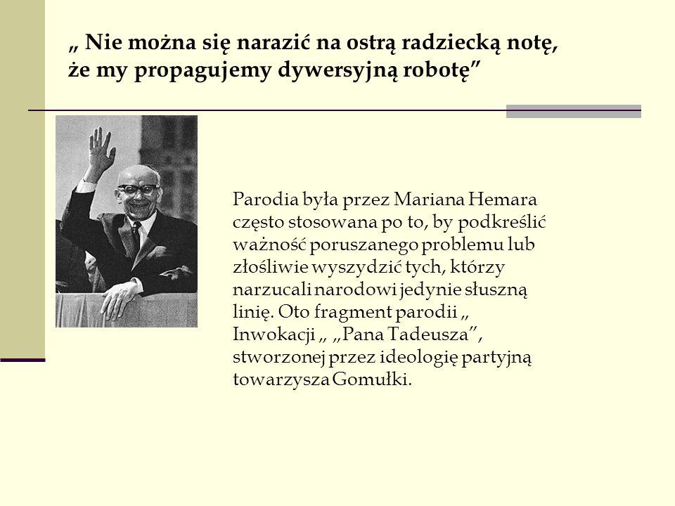 Parodia była przez Mariana Hemara często stosowana po to, by podkreślić ważność poruszanego problemu lub złośliwie wyszydzić tych, którzy narzucali narodowi jedynie słuszną linię.