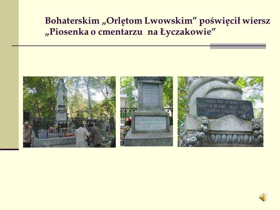 """Bohaterskim """"Orlętom Lwowskim poświęcił wiersz """"Piosenka o cmentarzu na Łyczakowie"""