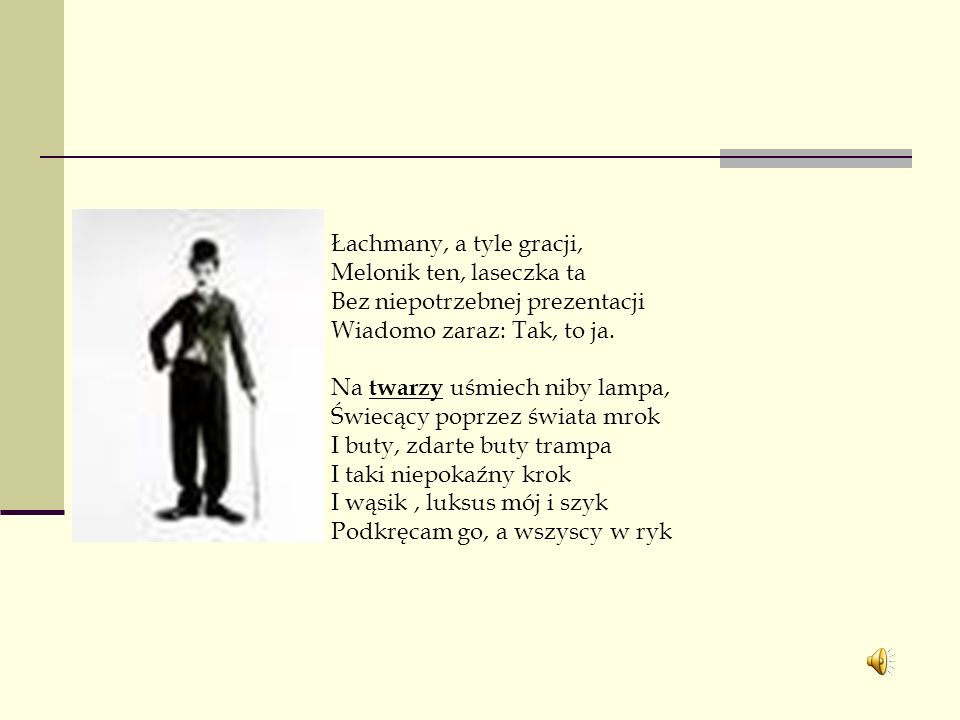 Łachmany, a tyle gracji, Melonik ten, laseczka ta Bez niepotrzebnej prezentacji Wiadomo zaraz: Tak, to ja.