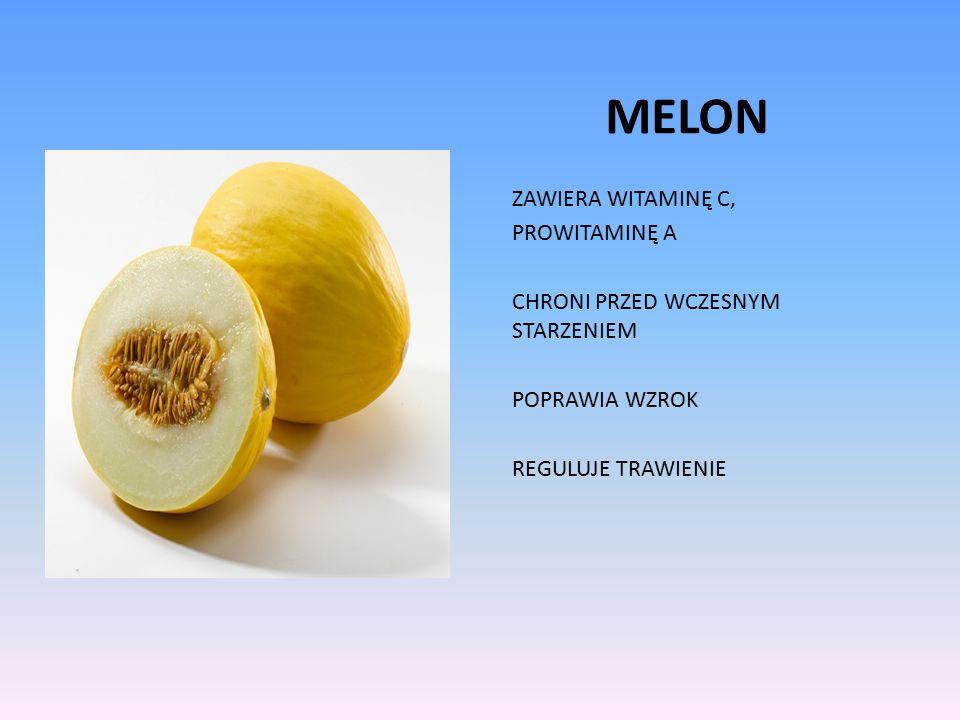 MELON ZAWIERA WITAMINĘ C, PROWITAMINĘ A CHRONI PRZED WCZESNYM STARZENIEM POPRAWIA WZROK REGULUJE TRAWIENIE
