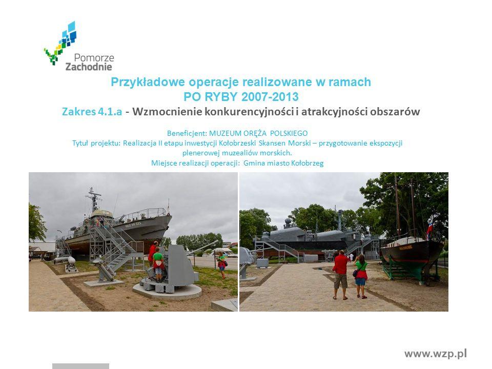 www.wzp.p l Beneficjent: MUZEUM ORĘŻA POLSKIEGO Tytuł projektu: Realizacja II etapu inwestycji Kołobrzeski Skansen Morski – przygotowanie ekspozycji plenerowej muzealiów morskich.