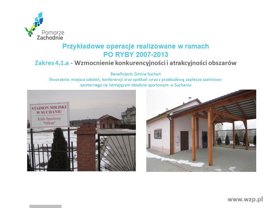 www.wzp.p l Beneficjent: Gmina Suchań Stworzenie miejsca szkoleń, konferencji oraz spotkań wraz z przebudową zaplecza szatniowo- sanitarnego na istnie