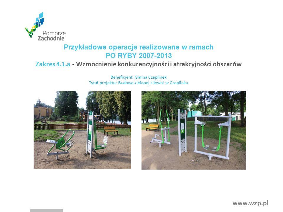 www.wzp.p l Beneficjent: Gmina Czaplinek Tytuł projektu: Budowa zielonej siłowni w Czaplinku Przykładowe operacje realizowane w ramach PO RYBY 2007-20